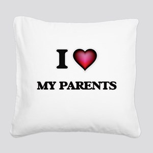 I Love My Parents Square Canvas Pillow