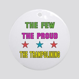 The Few, The Proud, The Trampolinin Round Ornament