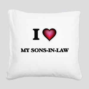 I love My Sons-In-Law Square Canvas Pillow
