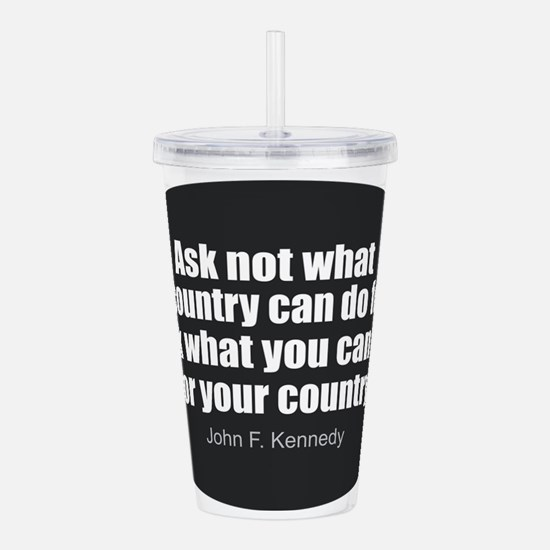 Cute Ask not what your country can do for you Acrylic Double-wall Tumbler