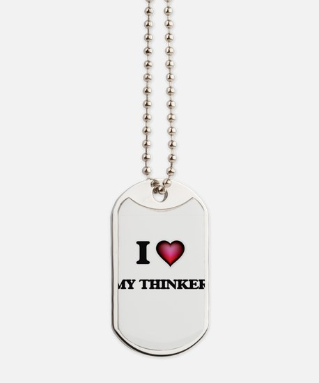 I love My Thinker Dog Tags