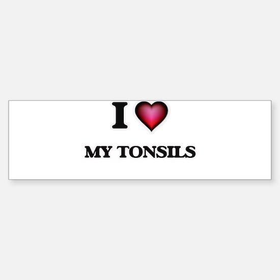 I love My Tonsils Bumper Bumper Bumper Sticker