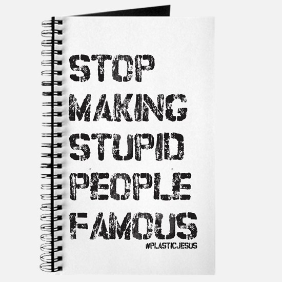 Stop Making Stupid People Famous Journal