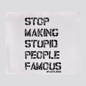 Stop Making Stupid People Famous Throw Blanket