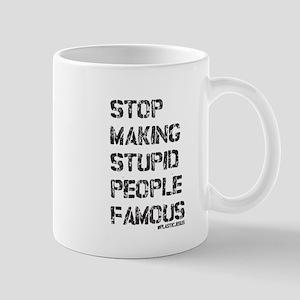 Stop Making Stupid People Famous Mugs