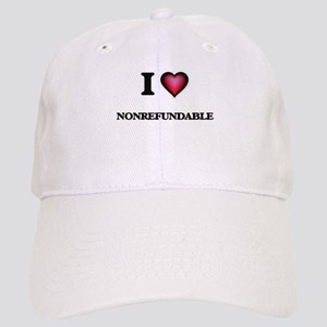 I Love Nonrefundable Cap