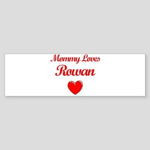Mommy Loves Rowan Bumper Sticker