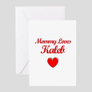 Mommy Loves Kaleb Greeting Card