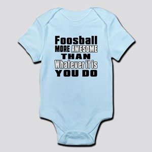 Foosball More Awesome Than Whateve Infant Bodysuit