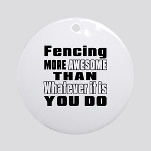 Fencing More Awesome Than Whatever Round Ornament