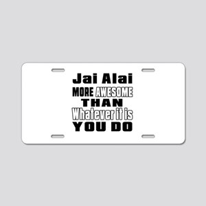 Jai Alai More Awesome Than Aluminum License Plate