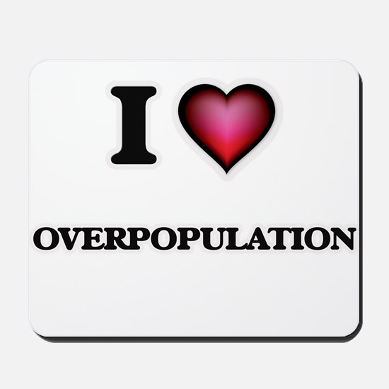 I Love Overpopulation Mousepad