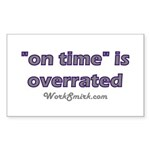 On Time is Overrated 01 Rectangle Sticker