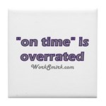 On Time is Overrated 01 Tile Coaster