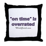 On Time is Overrated 01 Throw Pillow