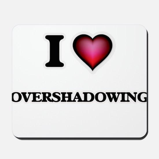 I Love Overshadowing Mousepad