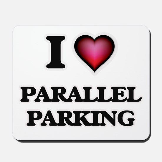 I Love Parallel Parking Mousepad