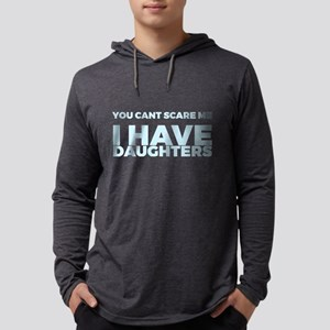 You Cant Scare Me I Have Daugh Long Sleeve T-Shirt