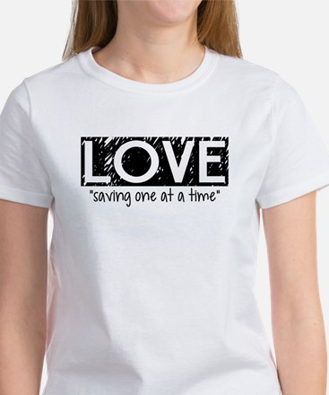 "love ""saving one at a time"" T-Shirt"