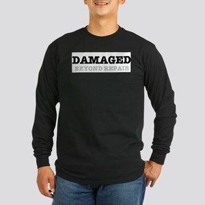 DAMAGED BEYOND REPAIR Long Sleeve T-Shirt