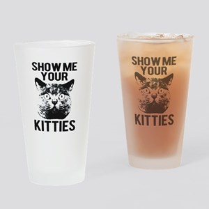 SHOW ME YOUR KITTIES T-SHIRT Drinking Glass