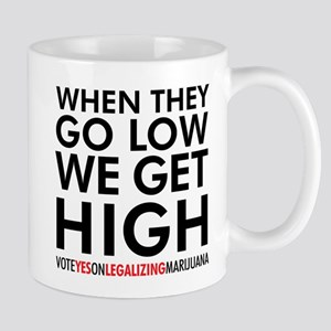 When They Go Low, We Get High! Mugs