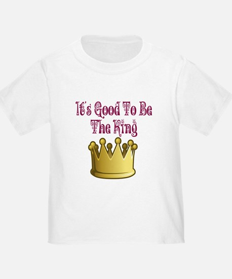 Its Good To Be The King.png T-Shirt