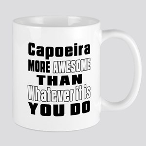 Capoeira More Awesome Than Whatever It Mug
