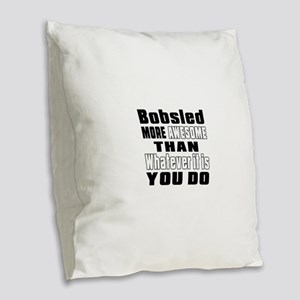 Bobsled More Awesome Than What Burlap Throw Pillow