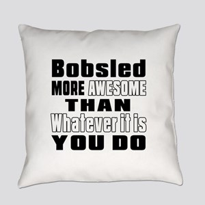 Bobsled More Awesome Than Whatever Everyday Pillow