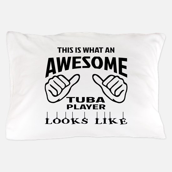 This is what an awesome Tuba player lo Pillow Case