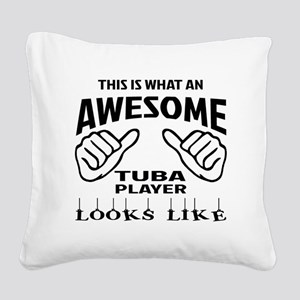 This is what an awesome Tuba Square Canvas Pillow