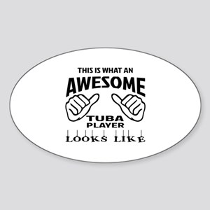 This is what an awesome Tuba player Sticker (Oval)