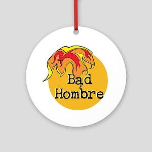 Bad Hombre Round Ornament