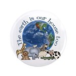 "The Earth Is Our House Too 3.5"" Button"