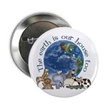 "The Earth Is Our House Too 2.25"" Button (100 pack)"