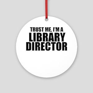 Trust Me, I'm A Library Director Round Ornamen