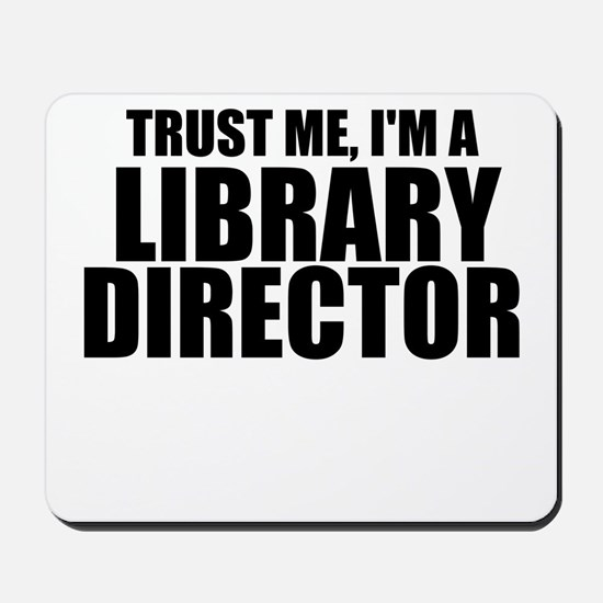 Trust Me, I'm A Library Director Mousepad