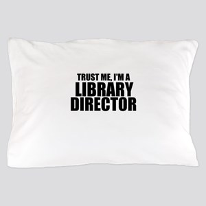 Trust Me, I'm A Library Director Pillow Case