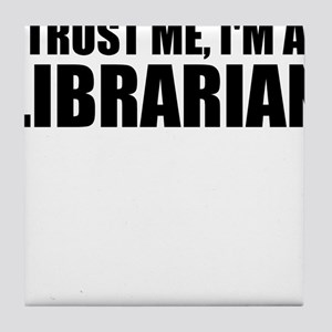 Trust Me, I'm A Librarian Tile Coaster