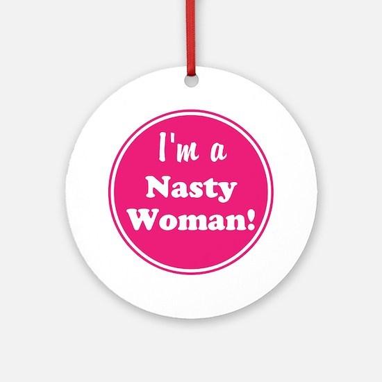 Im a nasty woman Round Ornament