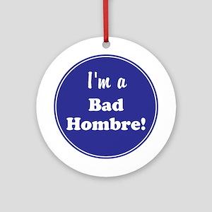 I'm a bad hombre Round Ornament