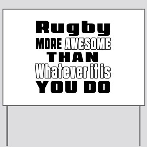 Rugby More Awesome Than Whatever It Is Y Yard Sign