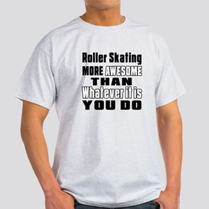 Roller Skating More Awesome Than Wha Light T-Shirt