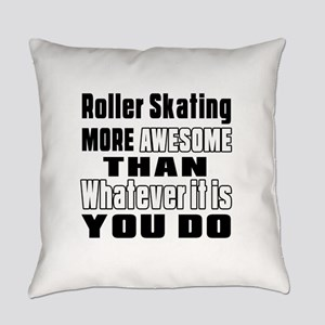 Roller Skating More Awesome Than W Everyday Pillow