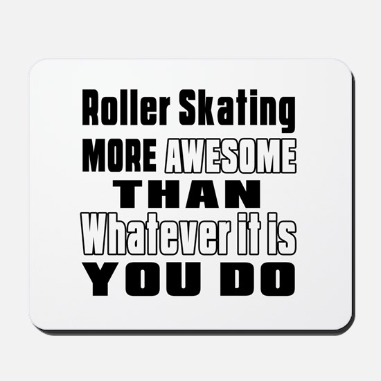 Roller Skating More Awesome Than Whateve Mousepad