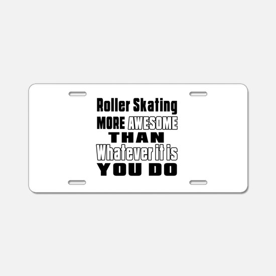 Roller Skating More Awesome Aluminum License Plate