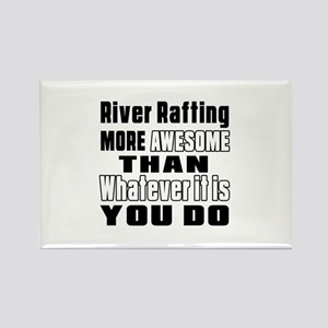 River Rafting More Awesome Than W Rectangle Magnet