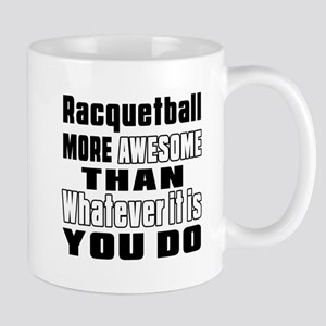 Racquetball More Awesome Than Whatever Mug
