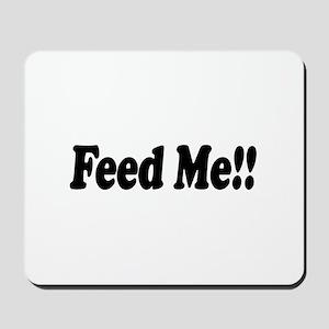 Feed Me Mousepad